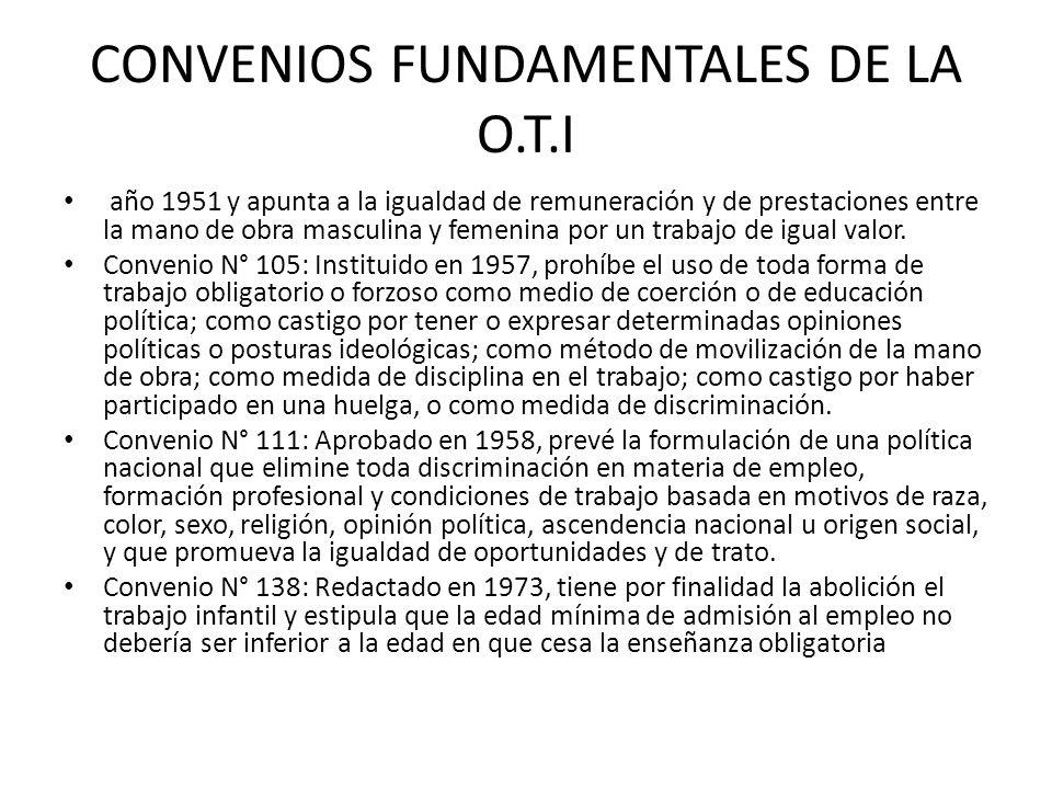 CONVENIOS FUNDAMENTALES DE LA O.T.I año 1951 y apunta a la igualdad de remuneración y de prestaciones entre la mano de obra masculina y femenina por u