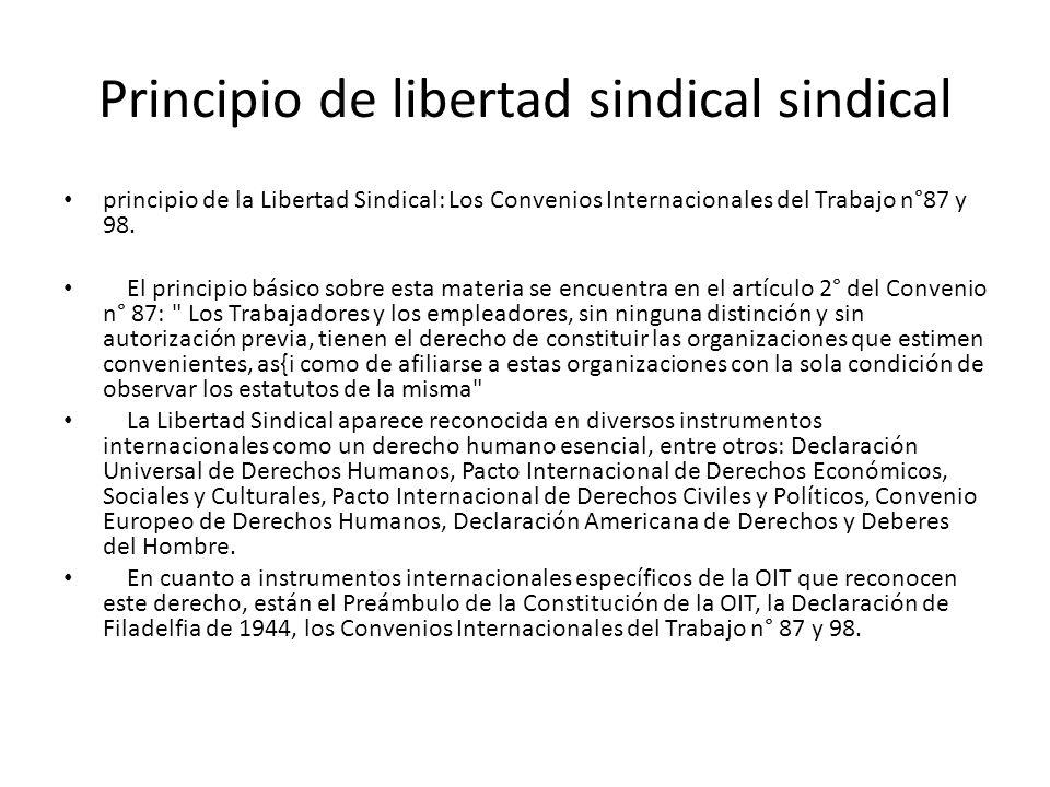 Principio de libertad sindical sindical principio de la Libertad Sindical: Los Convenios Internacionales del Trabajo n°87 y 98. El principio básico so
