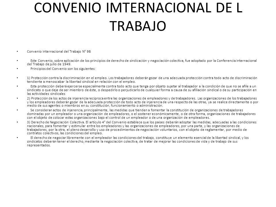 CONVENIO IMTERNACIONAL DE L TRABAJO Convenio Internacional del Trabajo N° 98 Este Convenio, sobre aplicación de los principios de derecho de sindicaci