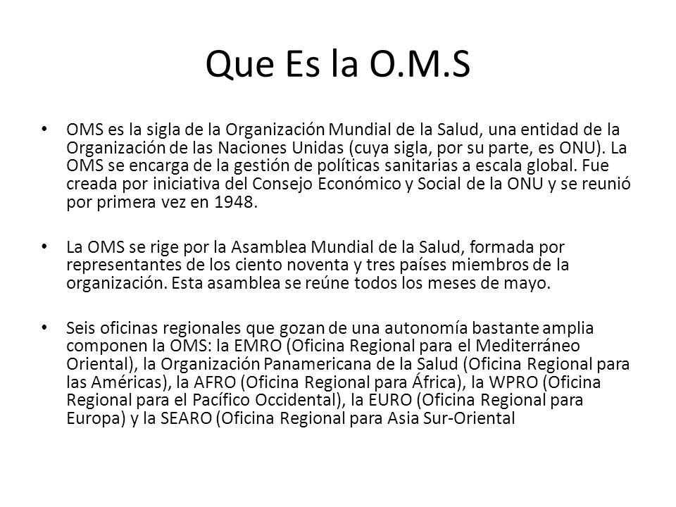 Que Es la O.M.S OMS es la sigla de la Organización Mundial de la Salud, una entidad de la Organización de las Naciones Unidas (cuya sigla, por su part