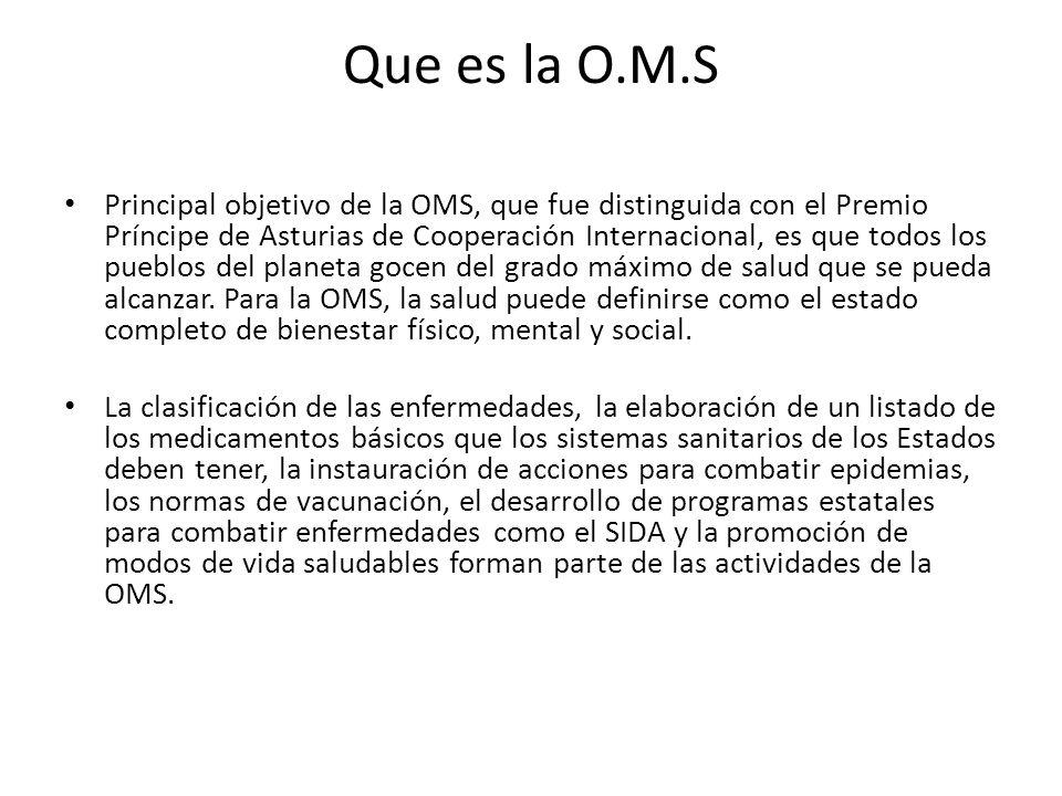 Que es la O.M.S Principal objetivo de la OMS, que fue distinguida con el Premio Príncipe de Asturias de Cooperación Internacional, es que todos los pu