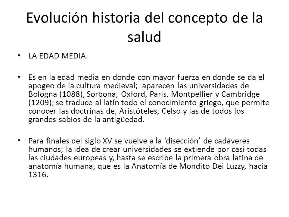 Evolución historia del concepto de la salud LA EDAD MEDIA. Es en la edad media en donde con mayor fuerza en donde se da el apogeo de la cultura mediev