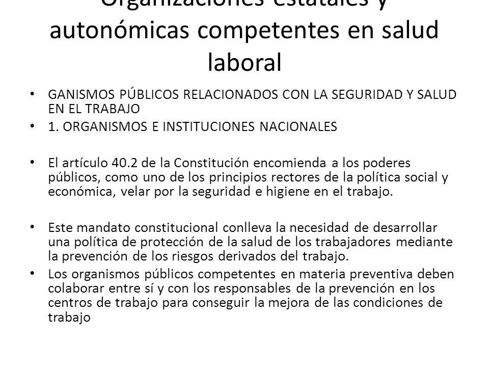 Organizaciones estatales y autonómicas competentes en salud laboral GANISMOS PÚBLICOS RELACIONADOS CON LA SEGURIDAD Y SALUD EN EL TRABAJO 1. ORGANISMO