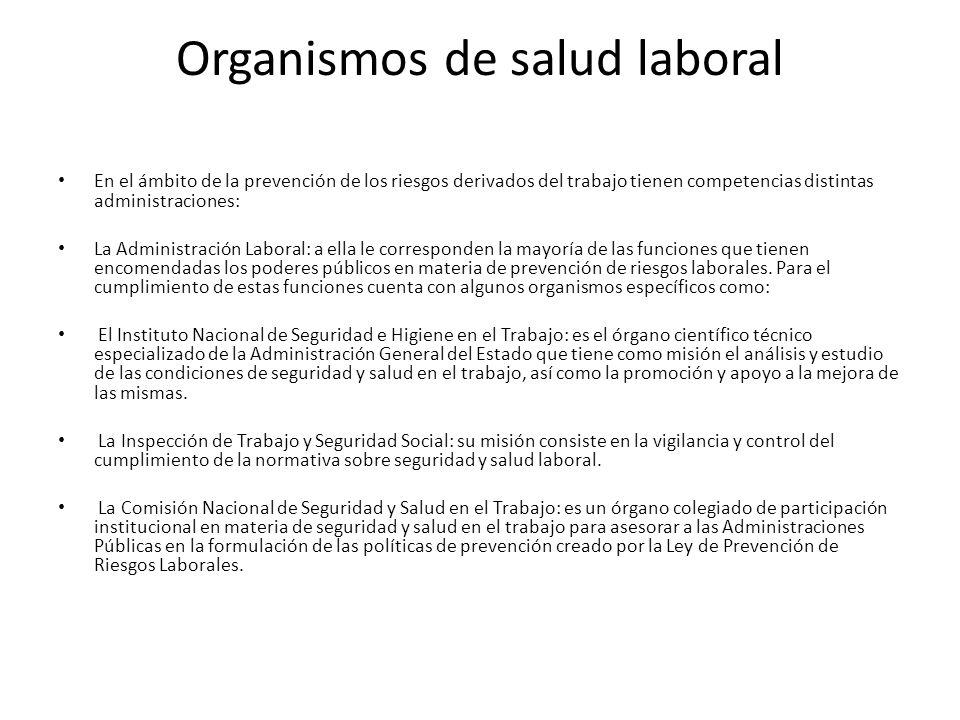 Organismos de salud laboral En el ámbito de la prevención de los riesgos derivados del trabajo tienen competencias distintas administraciones: La Admi