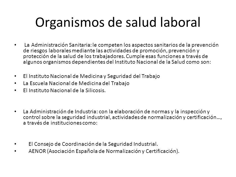 Organismos de salud laboral La Administración Sanitaria: le competen los aspectos sanitarios de la prevención de riesgos laborales mediante las activi