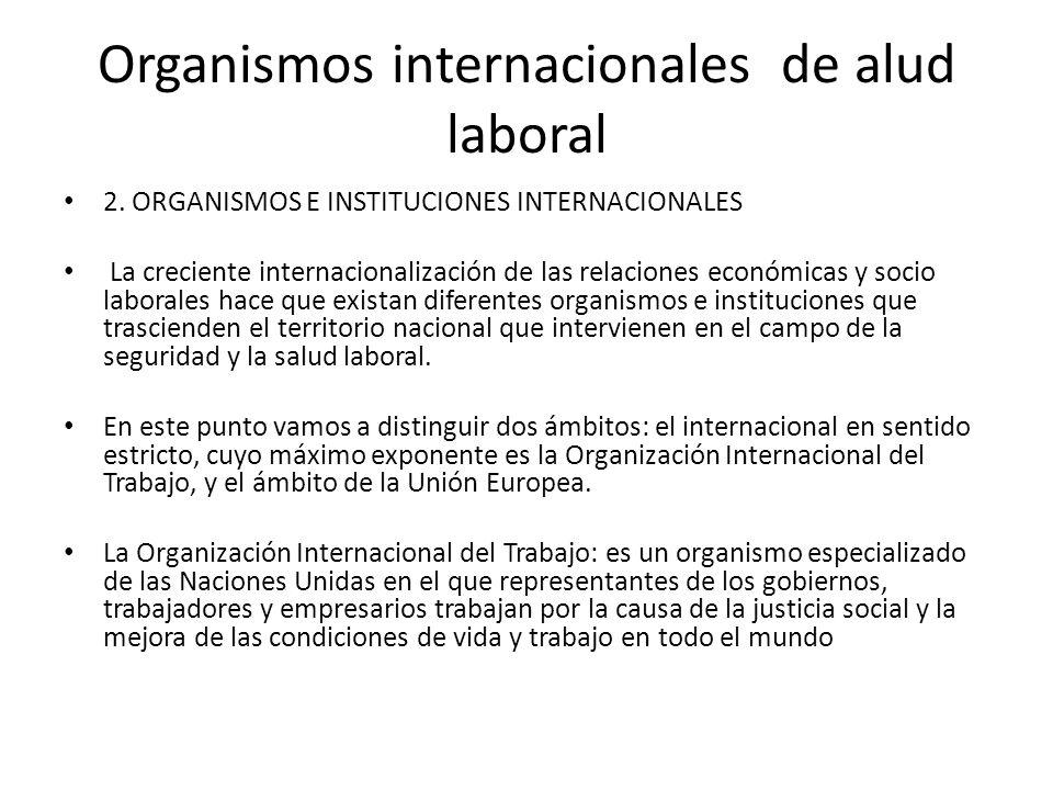 Organismos internacionales de alud laboral 2. ORGANISMOS E INSTITUCIONES INTERNACIONALES La creciente internacionalización de las relaciones económica