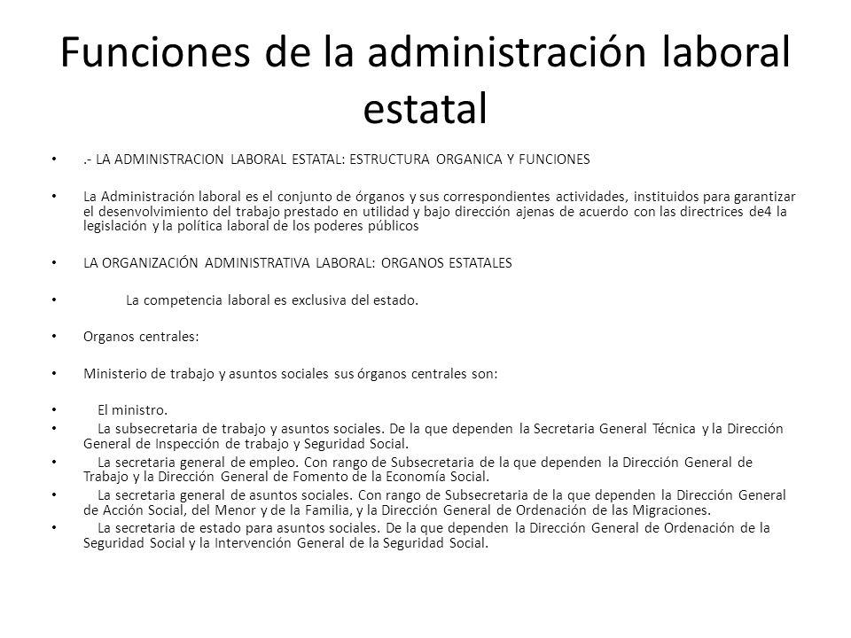 Funciones de la administración laboral estatal.- LA ADMINISTRACION LABORAL ESTATAL: ESTRUCTURA ORGANICA Y FUNCIONES La Administración laboral es el co