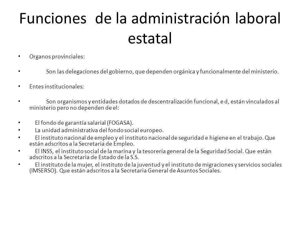 Funciones de la administración laboral estatal Organos provinciales: Son las delegaciones del gobierno, que dependen orgánica y funcionalmente del min