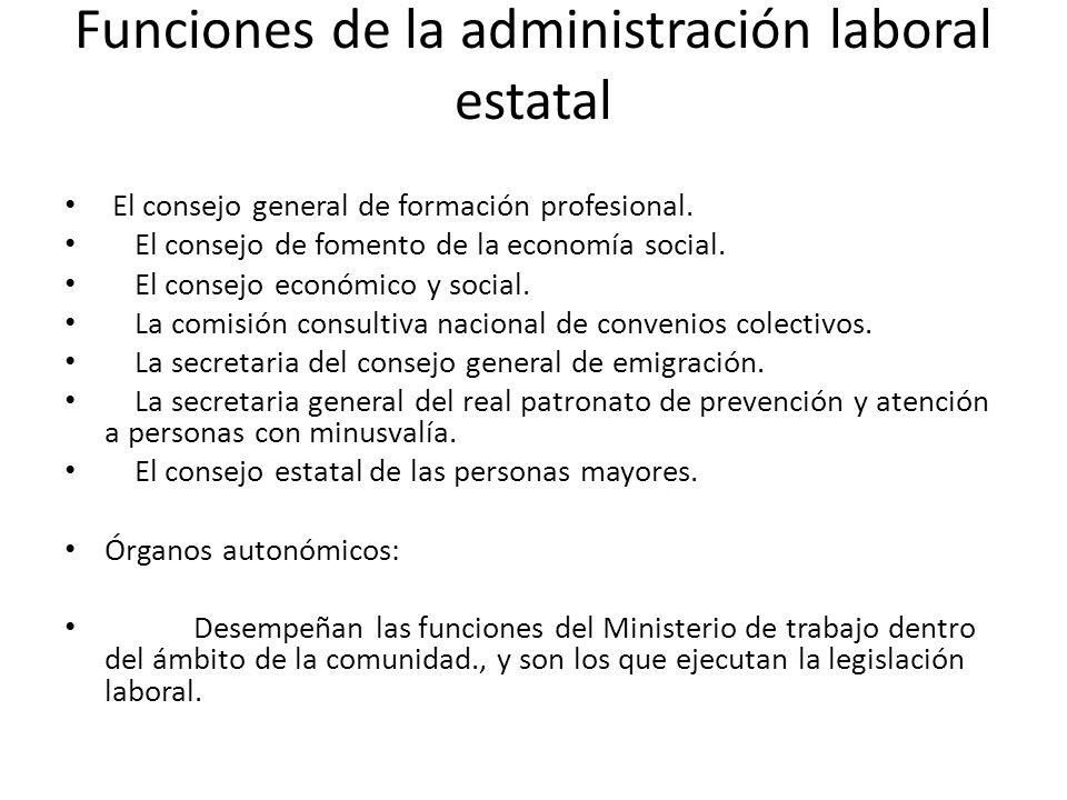 Funciones de la administración laboral estatal El consejo general de formación profesional. El consejo de fomento de la economía social. El consejo ec