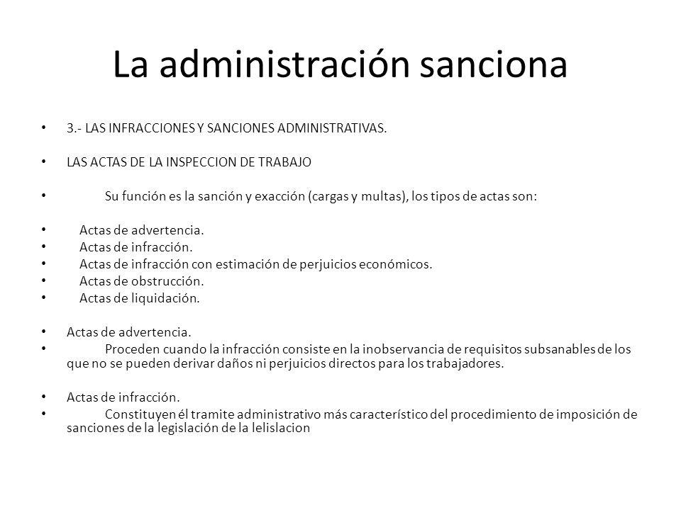 La administración sanciona 3.- LAS INFRACCIONES Y SANCIONES ADMINISTRATIVAS. LAS ACTAS DE LA INSPECCION DE TRABAJO Su función es la sanción y exacción