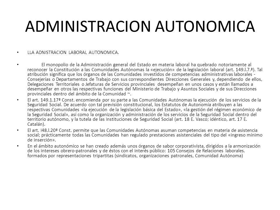 ADMINISTRACION AUTONOMICA LLA ADNISTRACION LABORAL AUTONOMICA. El monopolio de la Administración general del Estado en materia laboral ha quebrado not
