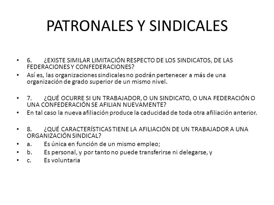 PATRONALES Y SINDICALES 6.¿EXISTE SIMILAR LIMITACIÓN RESPECTO DE LOS SINDICATOS, DE LAS FEDERACIONES Y CONFEDERACIONES? Así es, las organizaciones sin