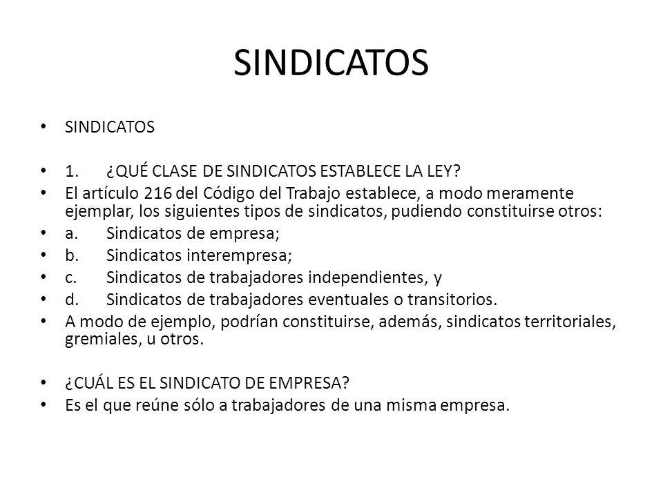 SINDICATOS 1.¿QUÉ CLASE DE SINDICATOS ESTABLECE LA LEY? El artículo 216 del Código del Trabajo establece, a modo meramente ejemplar, los siguientes ti