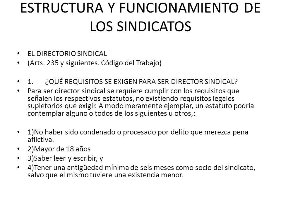 ESTRUCTURA Y FUNCIONAMIENTO DE LOS SINDICATOS EL DIRECTORIO SINDICAL (Arts. 235 y siguientes. Código del Trabajo) 1.¿QUÉ REQUISITOS SE EXIGEN PARA SER
