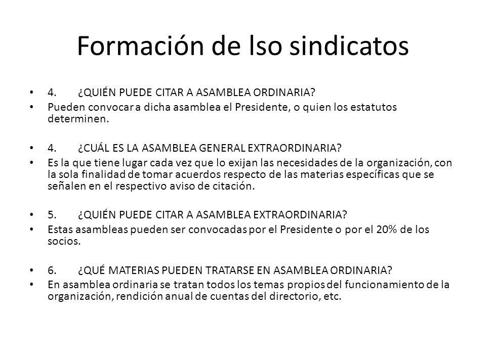 Formación de lso sindicatos 4.¿QUIÉN PUEDE CITAR A ASAMBLEA ORDINARIA? Pueden convocar a dicha asamblea el Presidente, o quien los estatutos determine
