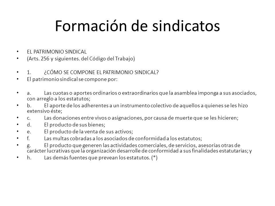 Formación de sindicatos EL PATRIMONIO SINDICAL (Arts. 256 y siguientes. del Código del Trabajo) 1.¿CÓMO SE COMPONE EL PATRIMONIO SINDICAL? El patrimon