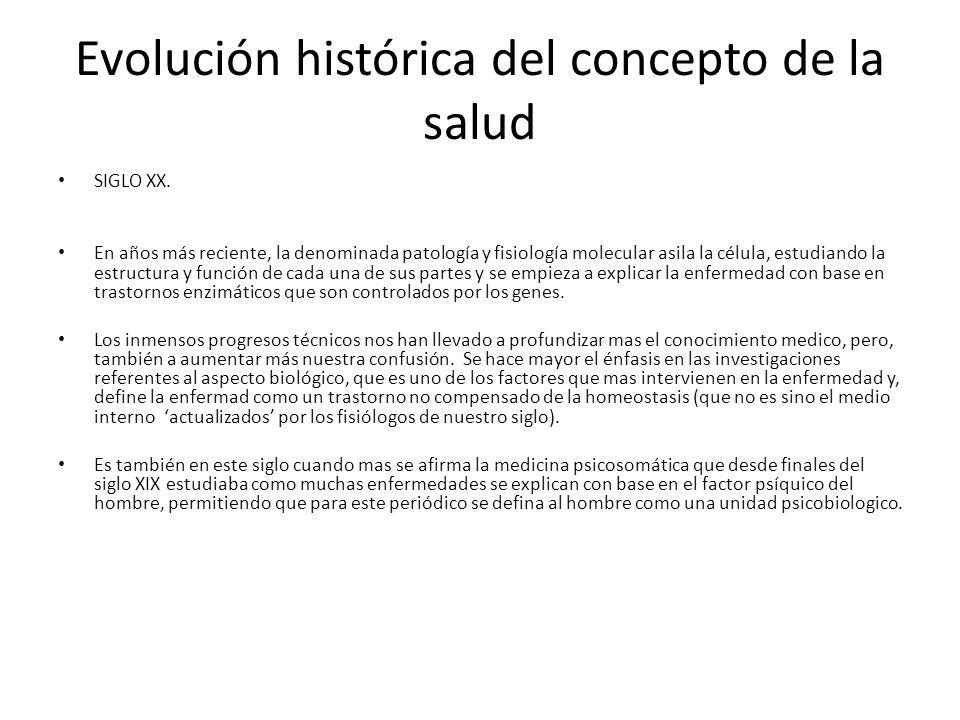 Evolución histórica del concepto de la salud SIGLO XX. En años más reciente, la denominada patología y fisiología molecular asila la célula, estudiand