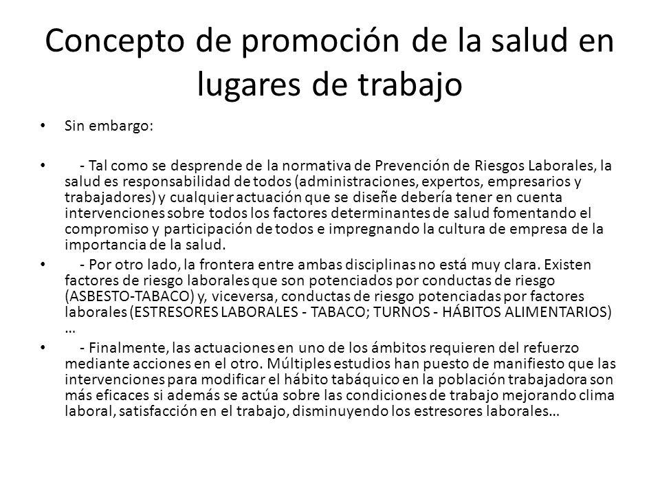 Concepto de promoción de la salud en lugares de trabajo Sin embargo: - Tal como se desprende de la normativa de Prevención de Riesgos Laborales, la sa