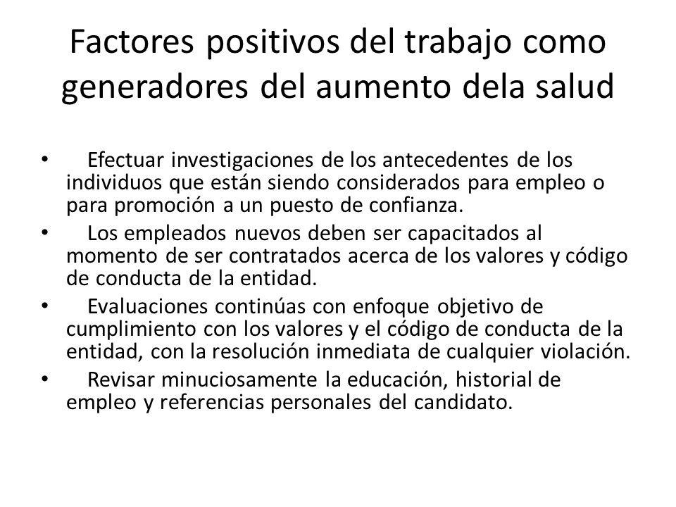 Factores positivos del trabajo como generadores del aumento dela salud Efectuar investigaciones de los antecedentes de los individuos que están siendo