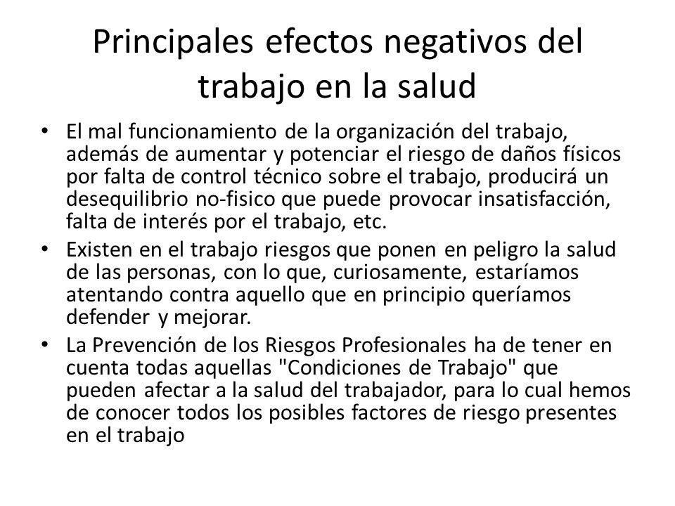 Principales efectos negativos del trabajo en la salud El mal funcionamiento de la organización del trabajo, además de aumentar y potenciar el riesgo d