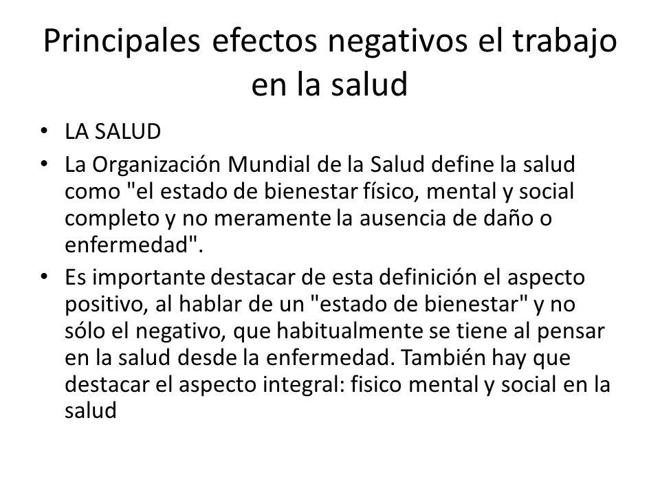 Principales efectos negativos el trabajo en la salud LA SALUD La Organización Mundial de la Salud define la salud como