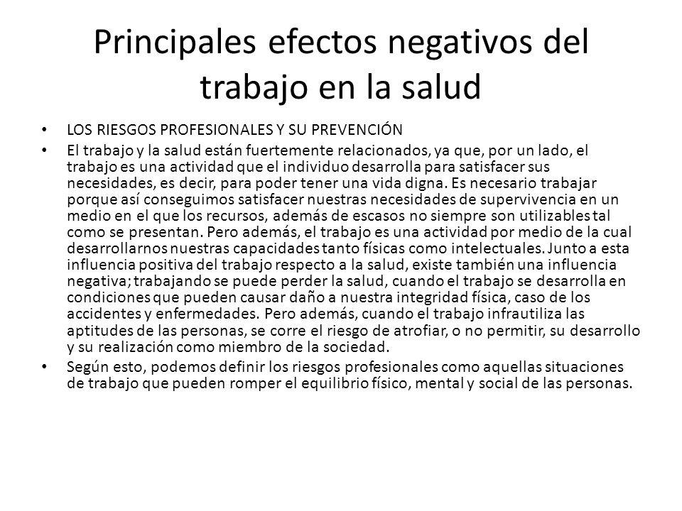 Principales efectos negativos del trabajo en la salud LOS RIESGOS PROFESIONALES Y SU PREVENCIÓN El trabajo y la salud están fuertemente relacionados,