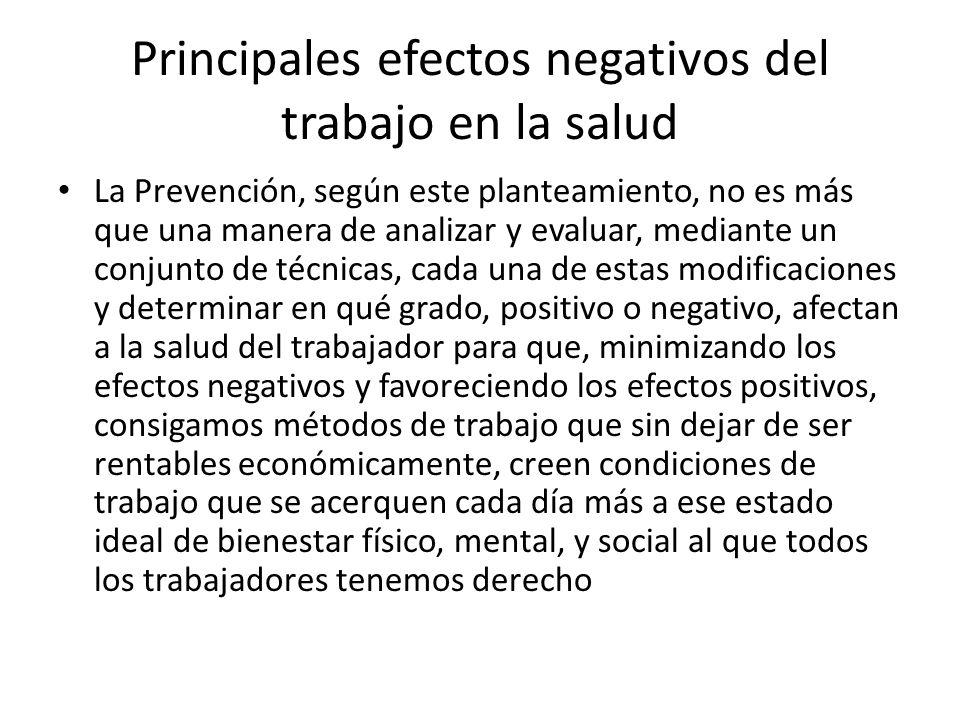 Principales efectos negativos del trabajo en la salud La Prevención, según este planteamiento, no es más que una manera de analizar y evaluar, mediant