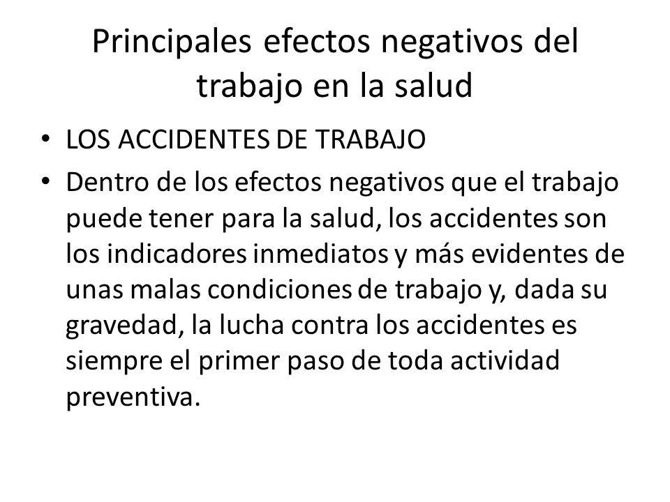 Principales efectos negativos del trabajo en la salud LOS ACCIDENTES DE TRABAJO Dentro de los efectos negativos que el trabajo puede tener para la sal