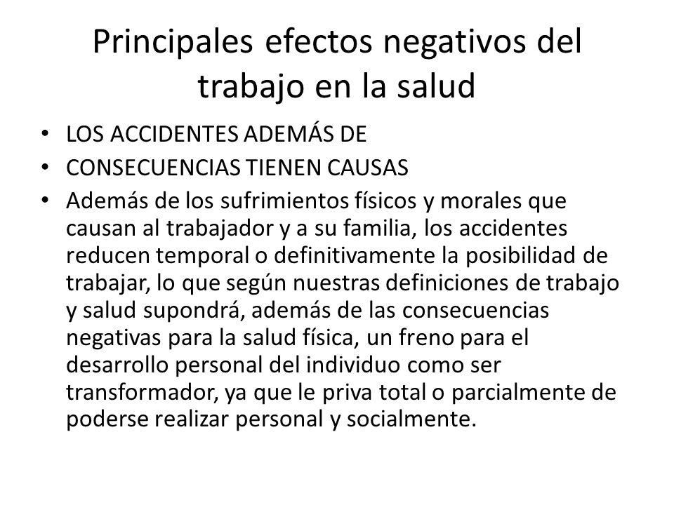 Principales efectos negativos del trabajo en la salud LOS ACCIDENTES ADEMÁS DE CONSECUENCIAS TIENEN CAUSAS Además de los sufrimientos físicos y morale