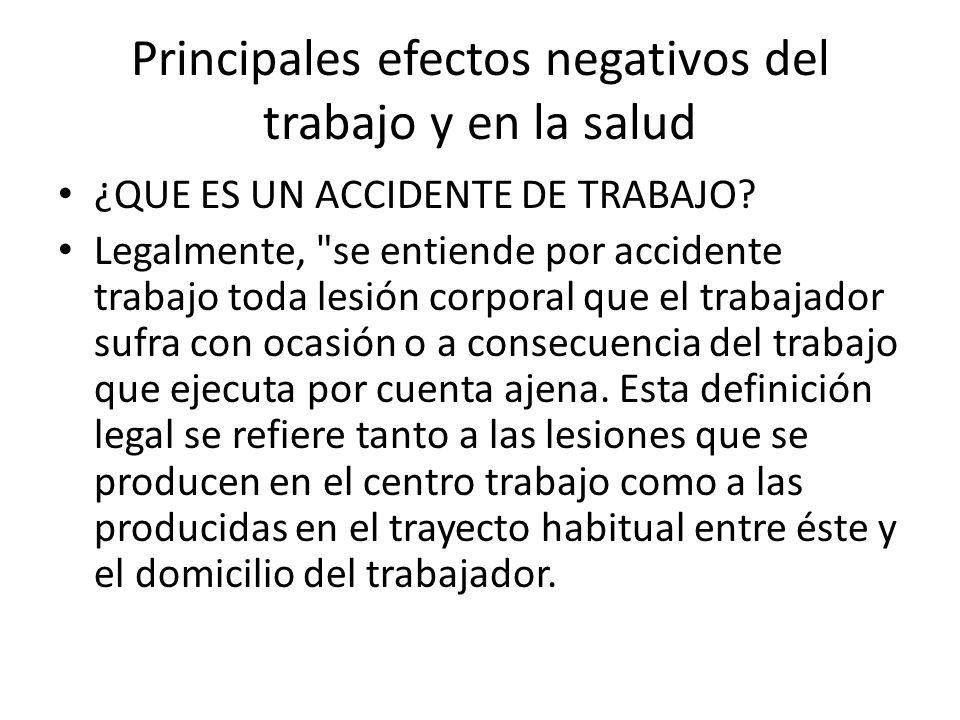 Principales efectos negativos del trabajo y en la salud ¿QUE ES UN ACCIDENTE DE TRABAJO? Legalmente,