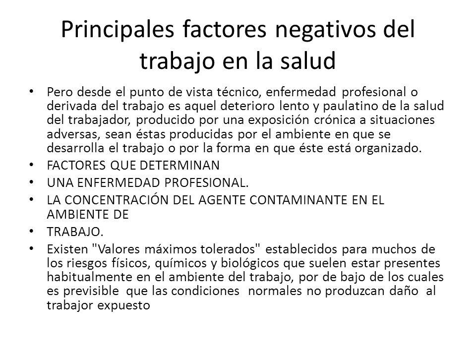 Principales factores negativos del trabajo en la salud Pero desde el punto de vista técnico, enfermedad profesional o derivada del trabajo es aquel de