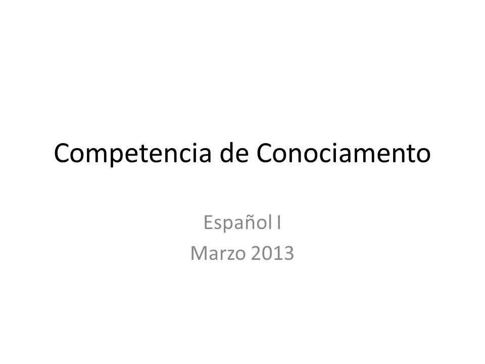 Competencia de Conociamento Español I Marzo 2013