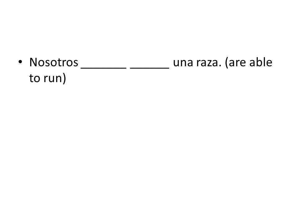 Nosotros _______ ______ una raza. (are able to run)