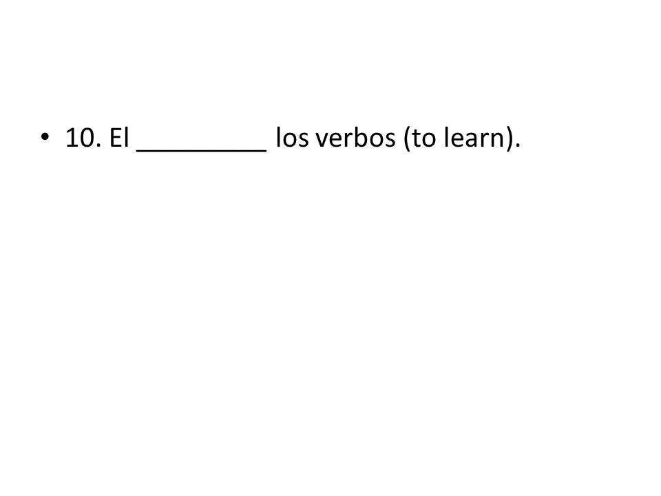 10. El _________ los verbos (to learn).