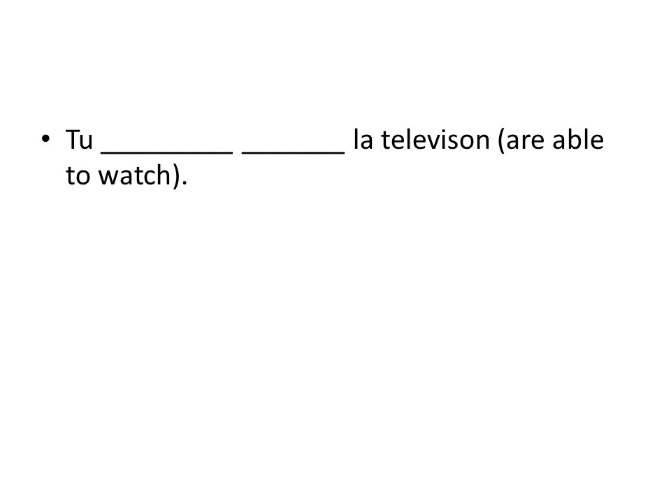 Tu _________ _______ la televison (are able to watch).