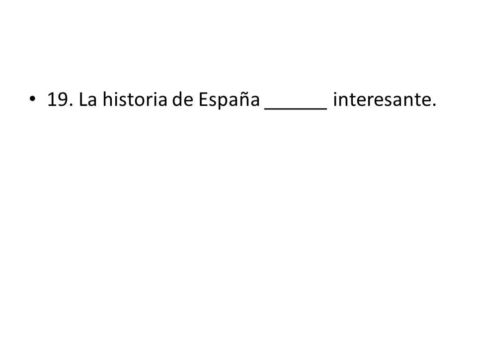 19. La historia de España ______ interesante.