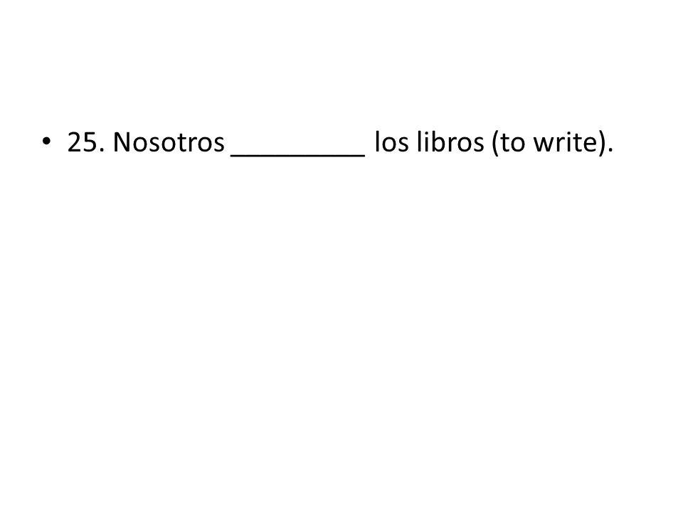 25. Nosotros _________ los libros (to write).