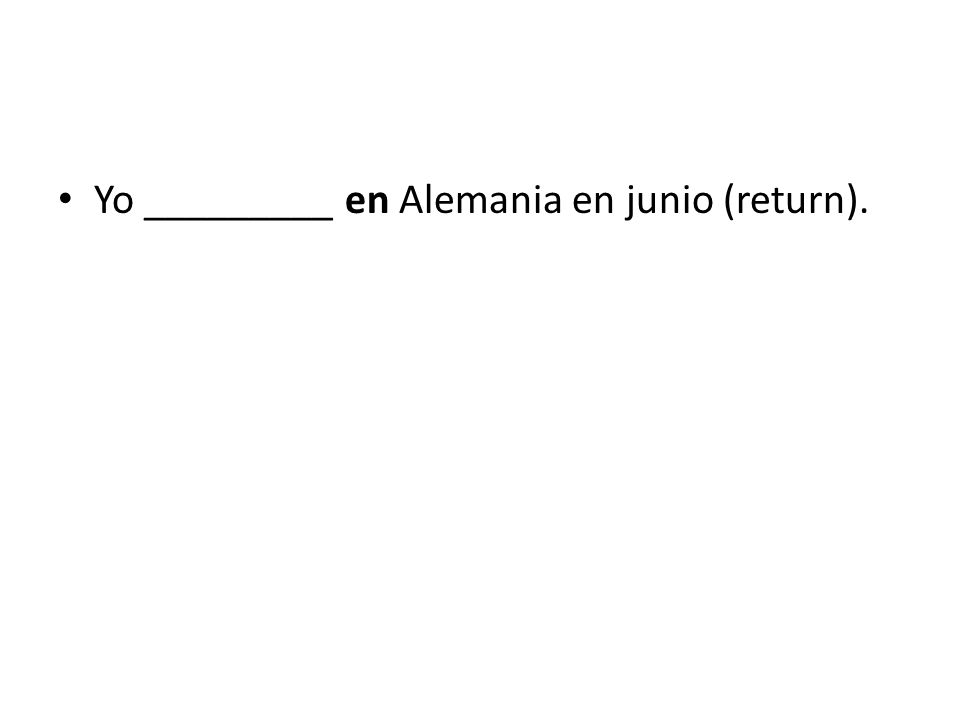 Yo _________ en Alemania en junio (return).