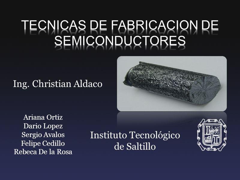 FABRICACION DE SEMICONDUCTORES Proceso mediante el cual se crea un dispositivo semiconductor.