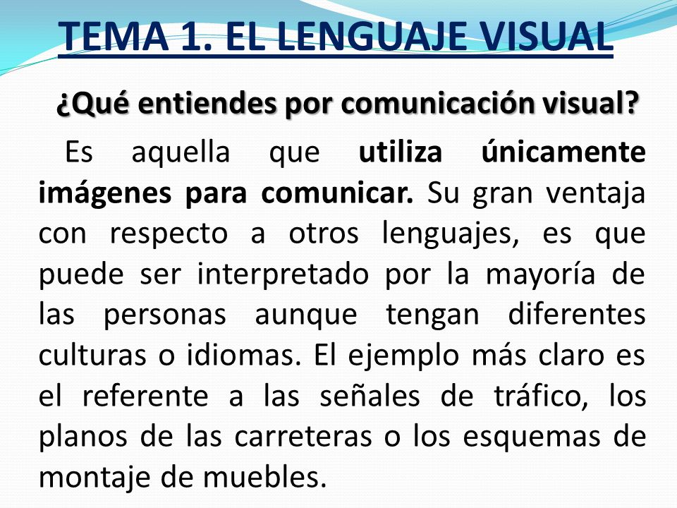 TEMA 1. EL LENGUAJE VISUAL ¿Qué entiendes por comunicación? Es la capacidad de los seres humanos de relacionarse entre ellos, se consigue intercambian