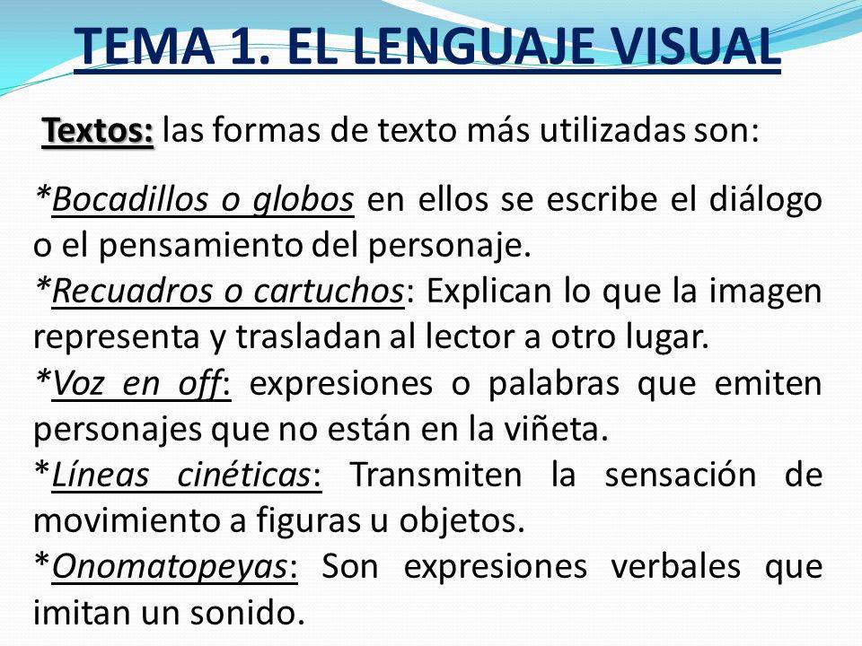 TEMA 1. EL LENGUAJE VISUAL Viñeta: Viñeta: Representa un espacio y un tiempo de la historia que se narra; la sucesión de viñetas en el orden lógico no