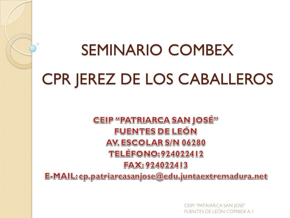 SEMINARIO COMBEX CPR JEREZ DE LOS CABALLEROS CEIP: PATRIARCA SAN JOSÉ FUENTES DE LEÓN COMBEX A.1