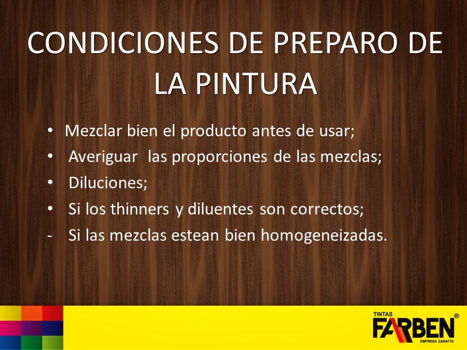 CONDICIONES DE PREPARO DE LA PINTURA Mezclar bien el producto antes de usar; Averiguar las proporciones de las mezclas; Diluciones; Si los thinners y
