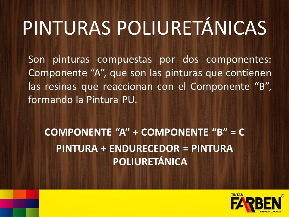 PINTURAS POLIURETÁNICAS Son pinturas compuestas por dos componentes: Componente A, que son las pinturas que contienen las resinas que reaccionan con e