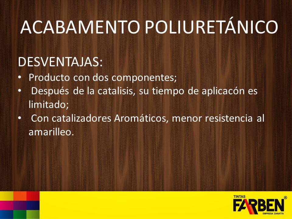 ACABAMENTO POLIURETÁNICO DESVENTAJAS: Producto con dos componentes; Después de la catalisis, su tiempo de aplicacón es limitado; Con catalizadores Aro