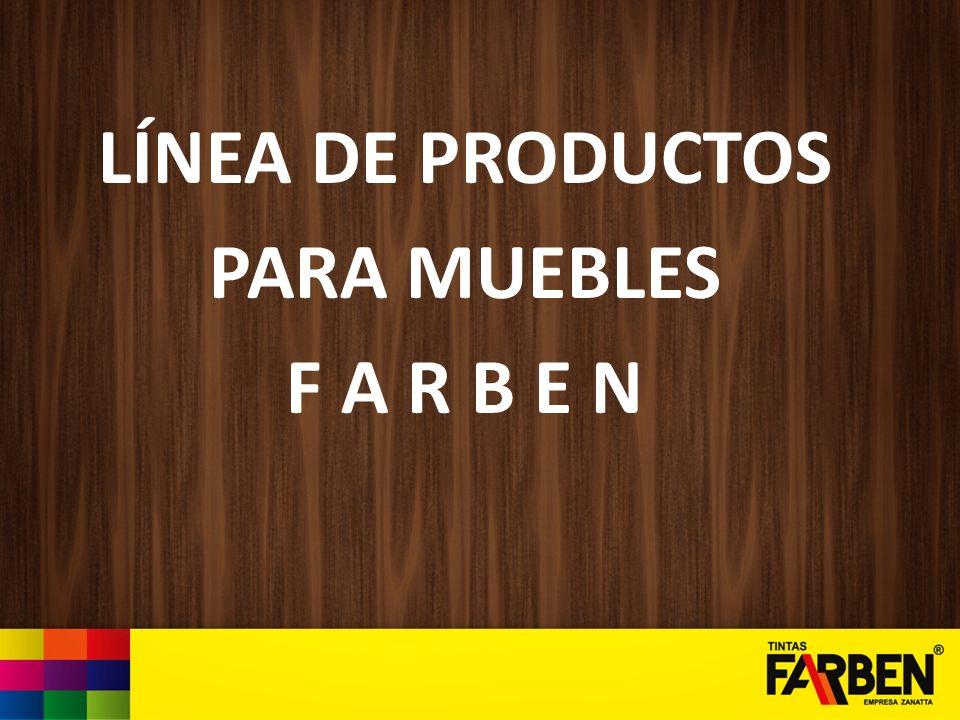 LÍNEA DE PRODUCTOS PARA MUEBLES F A R B E N