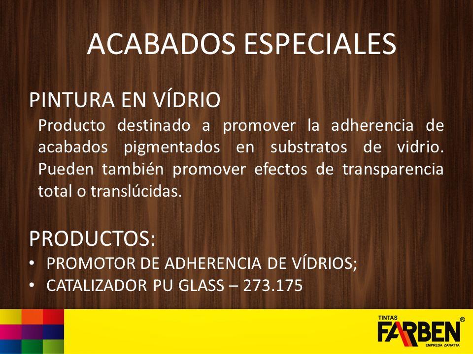 ACABADOS ESPECIALES PINTURA EN VÍDRIO Producto destinado a promover la adherencia de acabados pigmentados en substratos de vidrio. Pueden también prom