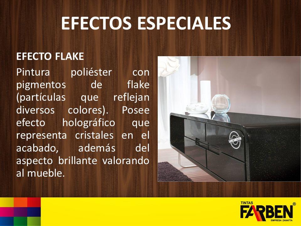 EFECTOS ESPECIALES EFECTO FLAKE Pintura poliéster con pigmentos de flake (partículas que reflejan diversos colores). Posee efecto holográfico que repr