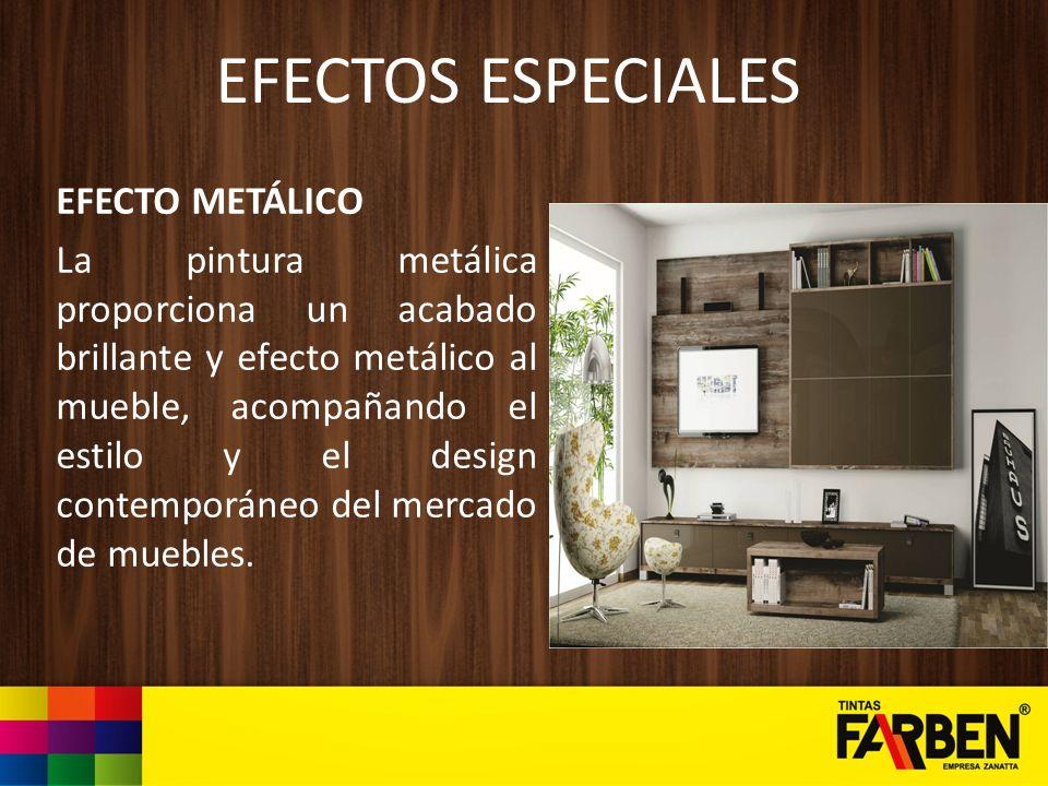 EFECTOS ESPECIALES EFECTO METÁLICO La pintura metálica proporciona un acabado brillante y efecto metálico al mueble, acompañando el estilo y el design