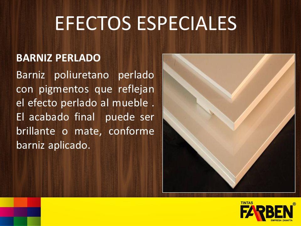EFECTOS ESPECIALES BARNIZ PERLADO Barniz poliuretano perlado con pigmentos que reflejan el efecto perlado al mueble. El acabado final puede ser brilla